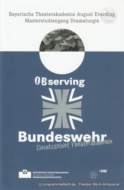 Bayerische Theaterakademie August Everding, Katharina Forster Programmheft Observing Bundeswehr. Einsatzgebiet Theaterakademie 2. Juli 2013