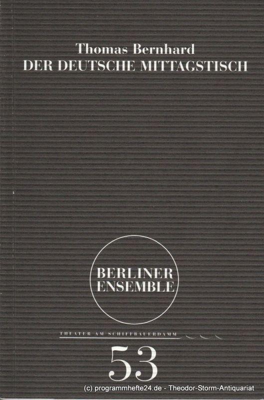 Berliner Ensemble, Theater am Schiffbauerdamm, Hermann Beil Programmheft Nr. 53 Thomas Bernhard: Der deutsche Mittagstisch. Premiere 19.12.2003