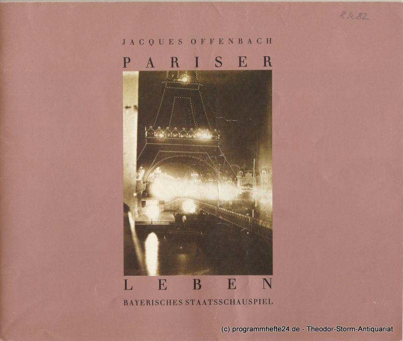 Bayerisches Staatsschauspiel, Kurt Meisel, Jörg-Dieter Haas, Otto König, Claus Seitz Programmheft Pariser Leben von Jacques Offenbach. Premiere 8. April 1982