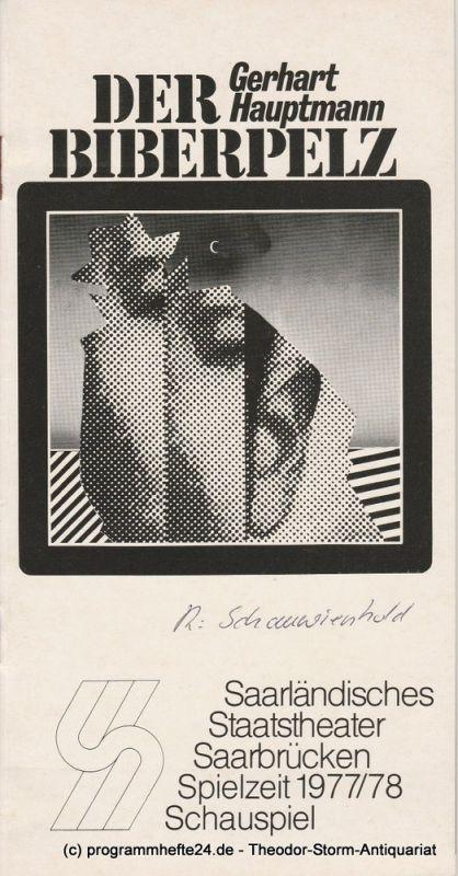 Saarländisches Staatstheater Saarbrücken, Günther Penzoldt, Rolf Wilken Programmheft Der Biberpelz von Gerhart Hauptmann Premiere 12. Januar 1978 Spielzeit 1977 / 78 Schauspiel Heft 4