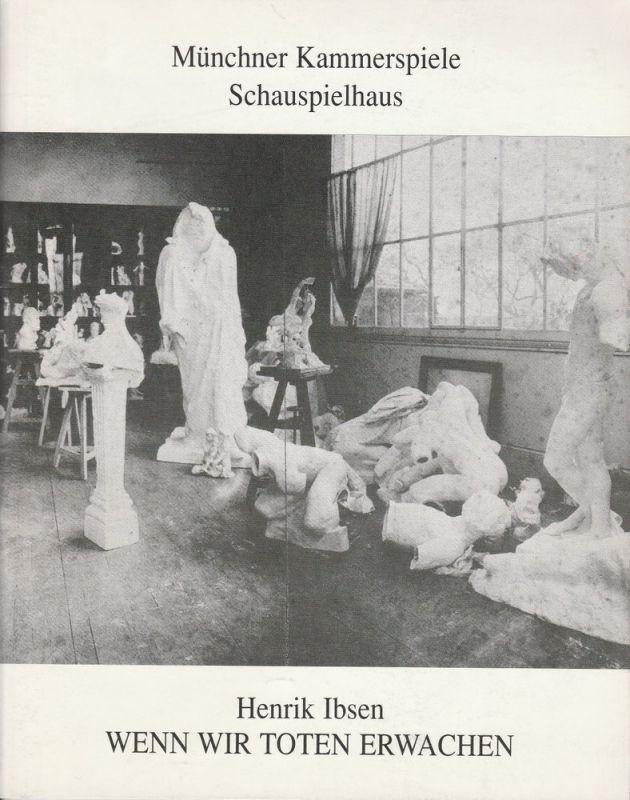 Münchner Kammerspiele, Schauspielhaus, Dieter Dorn, Hans-Joachim Ruckhäberle, Programmheft Wenn wir Toten erwachen. Premiere 13. Dezember 1991