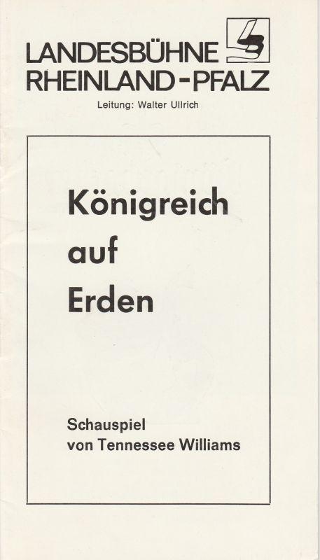 Landesbühne Rheinland-Pfalz Neuwied/Rhein, Walter Ullrich Programmheft Königreich auf Erden von Tennessee Williams Spielzeit 1984 / 85 Heft 4
