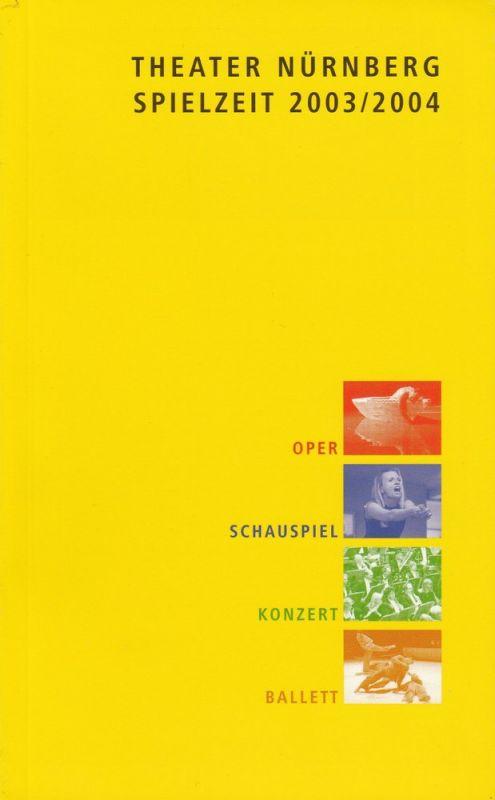 Theater Nürnberg, Wulf Konold, Klaus Angermann, Frank Behnke, u.a. Programmheft Theater Nürnberg Spielzeit 2003 / 2004 Spielzeitheft