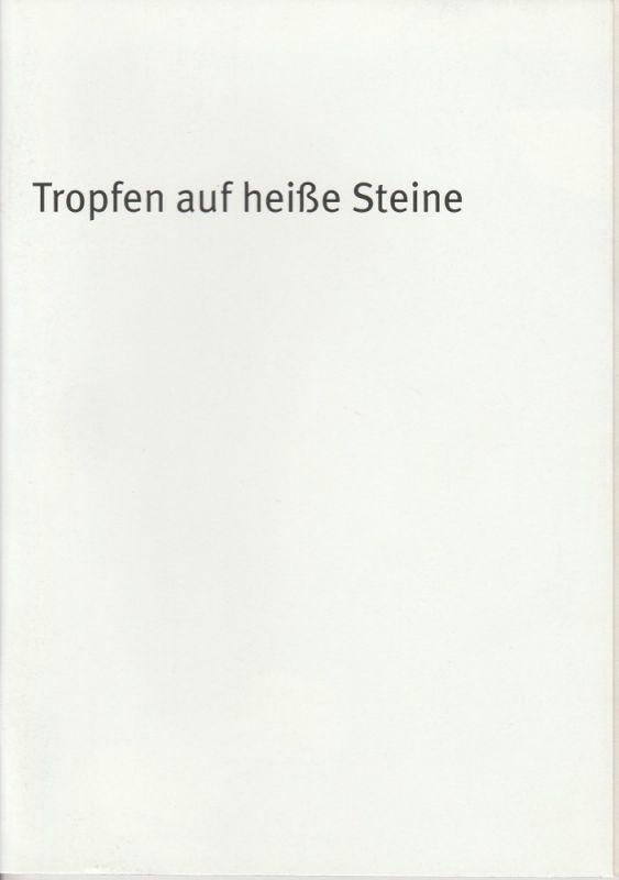Bayerisches Staatsschauspiel, Dieter Dorn, Laura Olivi, Oda Sternberg ( Fotos ) Programmheft Tropfen auf heiße Steine. Premiere 11. Juli 2002 Theater im Haus der Kunst Spielzeit 2001 / 2002 Heft-Nr. 20