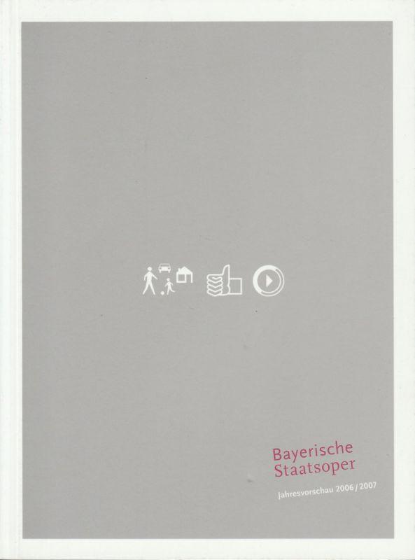 Bayerische Staatsoper, Ulrike Hessler, Wilfried Hösl ( Fotos ) Programmheft Jahresvorschau 2006 / 2007 der Bayerischen Staatsoper, des Bayerischen Staatsballetts und des Bayerischen Staatsorchesters