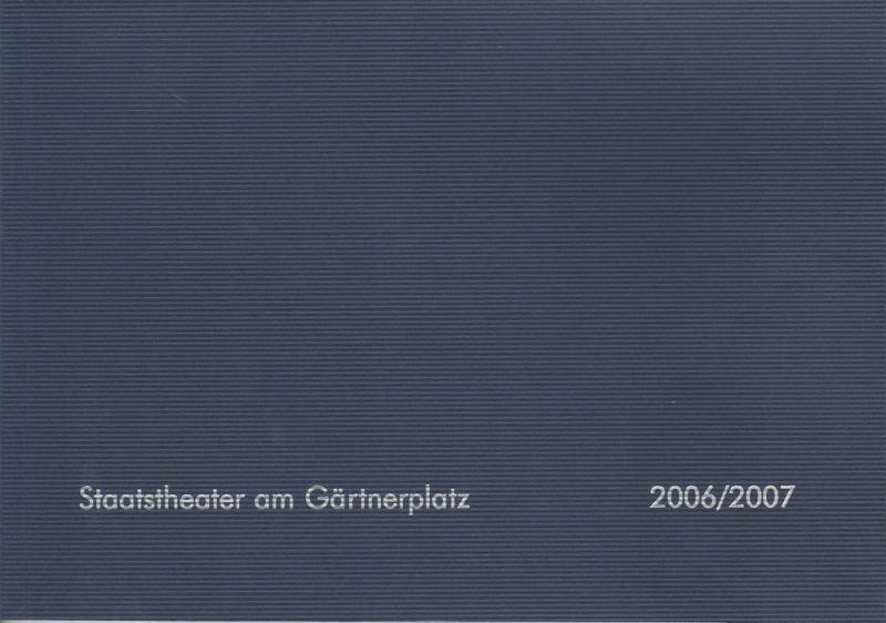 Staatstheater am Gärtnerplatz, Klaus Schultz, Jan Adamiak Programmheft Staatstheater am Gärtnerplatz Spielzeit 2006 / 2007 Spielzeitheft