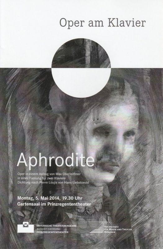 Bayerische Theaterakademie August Everding, Britta Schönhütl Programmheft Oper am Klavier: Aphrodite. 5. Mai 2014 Gartensaal im Prinzregententheater