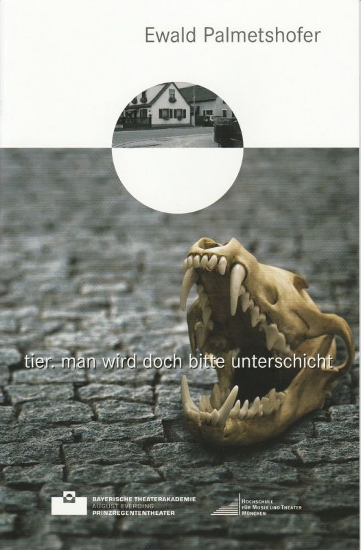 Bayerische Theaterakademie August Everding, Matthias Döpke Programmheft tier. Man wird doch bitte unterschicht von Ewald Palmetshofer. Premiere 12. April 2011 Akademietheater im Prinzregententheater 0