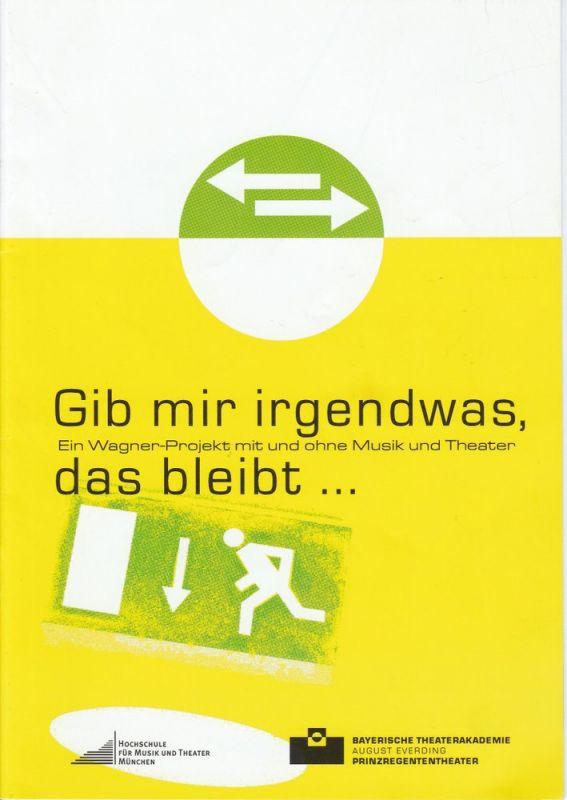 Bayerische Theaterakademie August Everding, Katharina Molitor Programmheft Gib mir irgendwas, das bleibt … Premiere 8. November 2009 Reaktorhalle