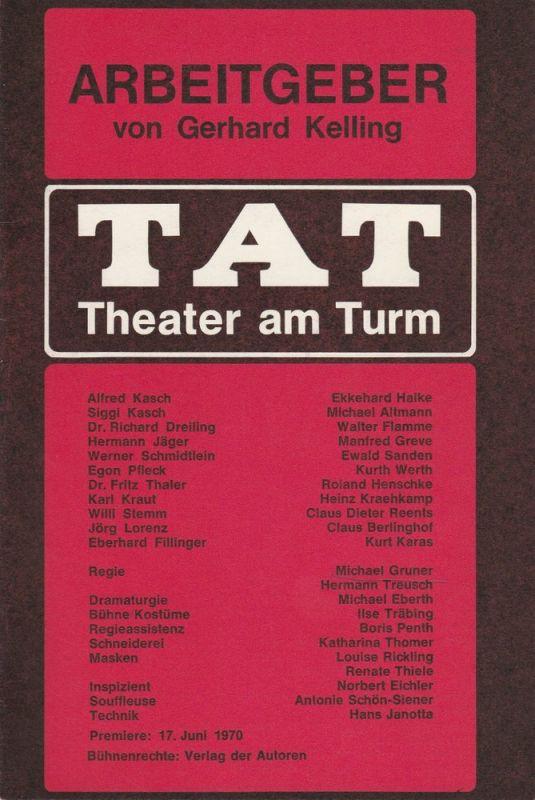 Theater am Turm, Bund für Volksbildung, TAT, Felix Müller, Michael Eberth Programmheft ARBEITGEBER von Gerhard Kelling. Premiere 17. Juni 1970