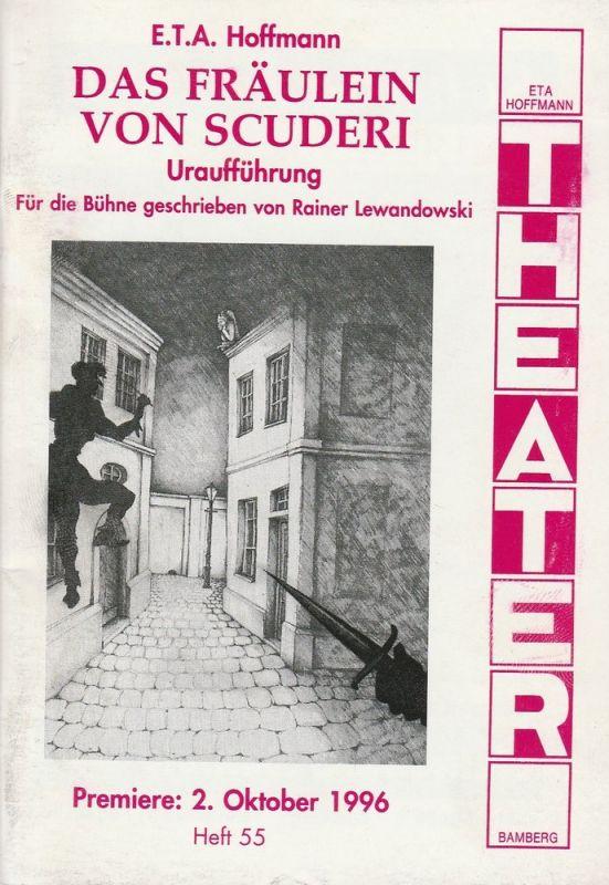 ETA Hoffmann Theater Bamberg, Rainer Lewandowski, Karin Freymeyer, Ingrid Rose ( Fotos ) Programmheft Uraufführung Das Fräulein von Scuderi. Premiere 2. Oktober 1996 Heft 55