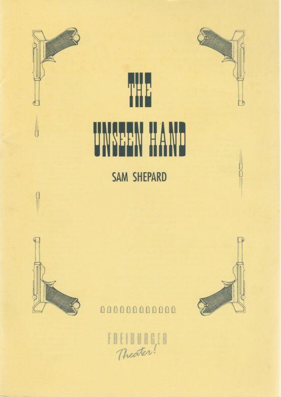 Städtische Bühnen Freiburg, Friedrich Schirmer, Carl Georg Hegemann, Brigitte Wittemann Programmheft THE UNSEEN HAND von Sam Shepard. Premiere 28. Mai 1992
