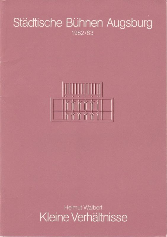 Städtische Bühnen Augsburg, Helge Thoma Programmheft Uraufführung Helmut Walbert: Kleine Verhältnisse 15. April 1983 Spielzeit 1982 / 1983 Heft 14