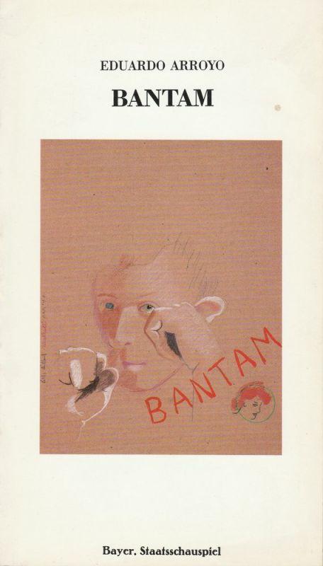 Bayerisches Staatsschauspiel, Frank Baumbauer, Ellen Hammer, Uwe Carstensen Programmheft Uraufführung BANTAM von Eduardo Arroyo. Premiere 2. Februar 1986 Residenztheater