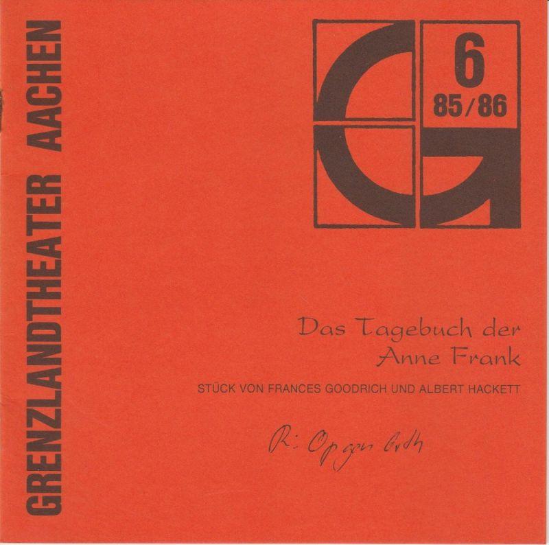 Grenzlandtheater Aachen, Karl-Heinz Walther, Manfred Langner Programmheft Das Tagebuch der Anne Frank Premiere 15. Februar 1986 Spielzeit 1985 / 86 Heft 6