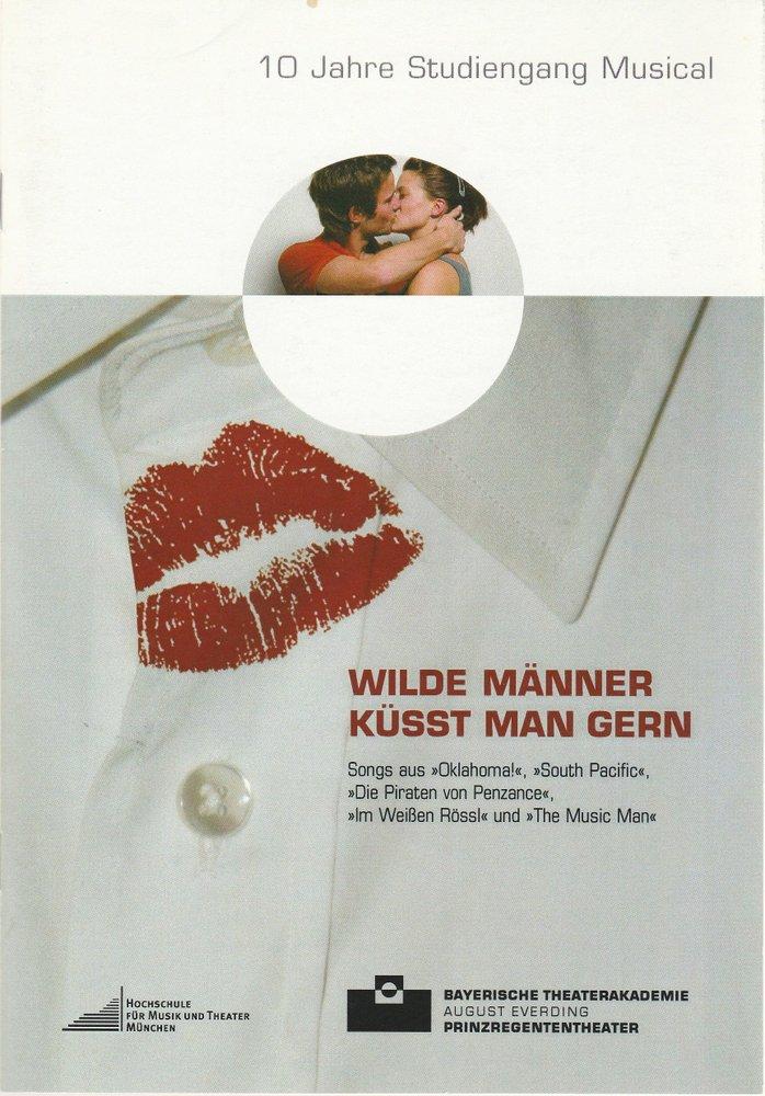 Bayerische Theaterakademie August Everding, Juliane Rahn, Christof Wessling Programmheft Wilde Männer küsst man gern. Premiere 24. November 2006 Prinzregententheater