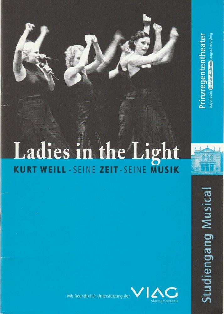 Bayerische Theaterakademie August Everding, Prinzregententheater, Michael Dorner Programmheft Hall / Baumann: Ladies in the Light. Kurt Weill - seine Zeit - seine Musik Premiere 18. Mai 2000 Prinzregententheater
