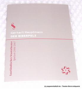 Saarländisches Staatstheater, Dagmar Schlingmann, Schröder, Holger Programmheft Der Biberpelz. Eine Diebskomödie von Gerhart Hauptmann. Premiere 11. November 2006. Alte Feuerwache. Spielzeit 2006 / 2007 Programm Nr. 7