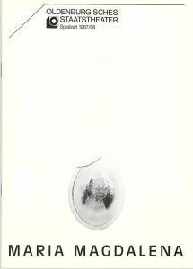 Oldenburgisches Staatstheater, Hans Häckermann, Michael Muhr Programmheft Maria Magdalena. Ein bürgerliches Trauerspiel von Friedrich Hebbel. Premiere 15. Oktober 1987 im Großen Haus. Spielzeit 1987 / 88