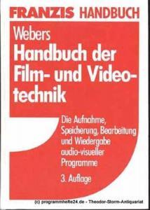 Webers Johannes Handbuch der Film- und Videotechnik. Die Aufnahme, Speicherung, Bearbeitung und Wiedergabe audio-visueller Programme