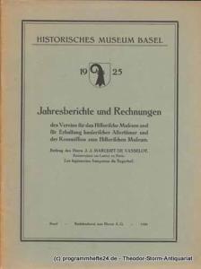 Historisches Museum Basel 1925 Jahresberichte und Rechnungen des Vereins für das Historische Museum und für Erhaltung baslerischer Altertümer und der Kommission zum Historischen Museum. Mit einem Beitrag von J.J. Marquet de Vasselot, Konservators am Lo...