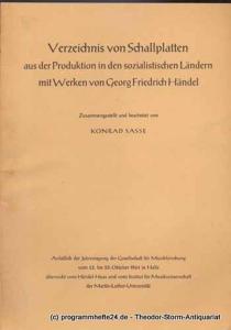 Sasse Konrad Verzeichnis von Schallplatten aus der Produktion in den sozialistischen Ländern mit Werken von Georg Friedrich Händel. Anläßlich der Jahrestagung der Gesellschaft für Musikforschung vom 23. bis 25. Oktober 1964 in Halle überreicht vom Händ...