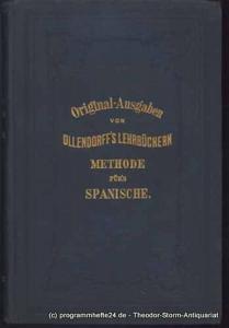 Ollendorff H.G. Original-Ausgaben von Ollendorff´s Lehrbüchern. Neue Methode eine Sprache in sechs Monaten lesen, schreiben und sprechen zu lernen. Für das Spanische zum Gebrauche der Deutschen bearbeitet. Original-Ausgabe mit einer Abhandlung über das...