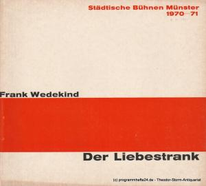 Städtische Bühnen Münster, Horst Gnekow, Rudolf Rach, Louis Naef Programmheft Der Liebestrank. Schwank von Frank Wedekind. Spielzeit 1970 / 71