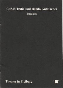 Städtische Bühnen Freiburg, Manfred Beilharz, Lore Seichter Programmheft Carlos Trafic und Benito Gutmacher INITIATION. Uraufführung 5. Dezember 1981 im podium Spielzeit 1981 / 82