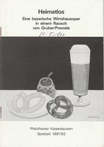 Pfalztheater Kaiserslautern, Bezirksverband Pfalz, Carola Hägele Programmheft HEIMATLOS. Eine bayerische Wirtshausoper in einem Rausch von Reinhard P. Gruber Premiere 3. Mai 1992