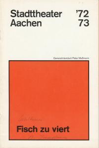 Stadttheater Aachen, Peter Maßmann, Georg Immelmann Programmheft Fisch zu viert von Wolfgang Kohlhaase und Rita . Premiere 12. September 1972 Spielzeit 1972 / 73 Heft 4