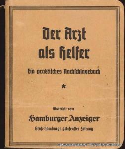 n.a. Der Arzt als Helfer. Ein praktisches Nachschlagebuch überreicht vom Hamburger Anzeiger Groß-Hamburgs gelesenster Zeitung