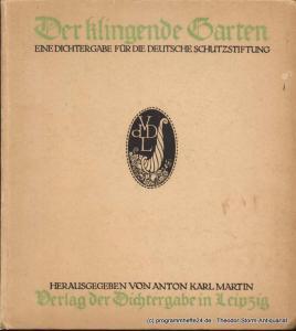 Martin Anton Karl Der klingende Garten. Eine Dichtergabe für die deutsche Schutzstiftung