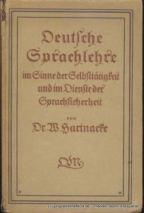 Hartnacke W. Deutsche Sprachlehre im Sinne der Selbsttätigkeit und im Dienste der Sprachsicherheit. Wegweiser und Stoffsammlung für den deutschen Sprachunterricht aller Schulgattungen