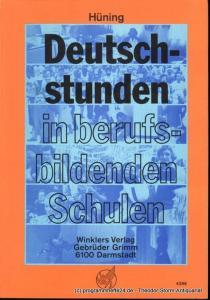 Hüning Deutschstunden in berufsbildenden Schulen. Ein lernzielorientiertes Lese- und Arbeitsbuch