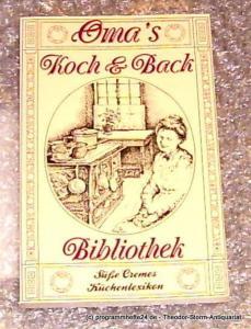Oma´s Koch- und Backbibliothek Süße Cremes. Kleines Küchenlexikon