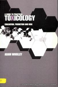 Woolley Adam A Guide to Practical Toxicology. Evaluation, prediction and risk