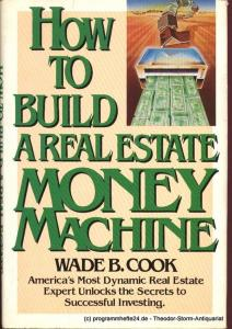 Cook Wade B. How to build a real estate money machine. An Investment Guide for the Eighties