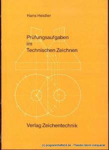 Heidler Hans Prüfungsaufgaben im Technischen Zeichnen. Band 4 der Reihe Zeichnen Heute