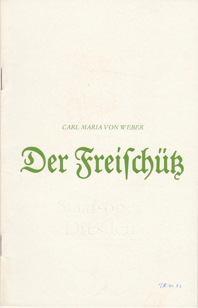 Staatsoper Dresden, Wolfgang Pieschel, Ekkehard Walter Programmheft Carl Maria von Weber DER FREISCHÜTZ Premiere 13. Februar 1985 Semperoper Spielzeit 1986 / 87 0