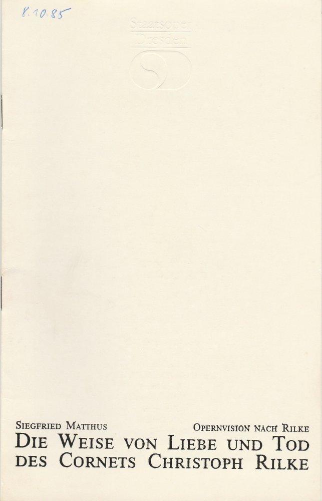 Staatsoper Dresden, Sigrid Neef, Daniela Reinhold, Schulz / Labowski Programmheft Rainer Maria Rilke DIE WEISE VON LIEBE UND TOD DES CORNETS CHRISTOPH RILKE Uraufführung 16. Februar 1985 Semperoper Spielzeit 1984 / 85 0