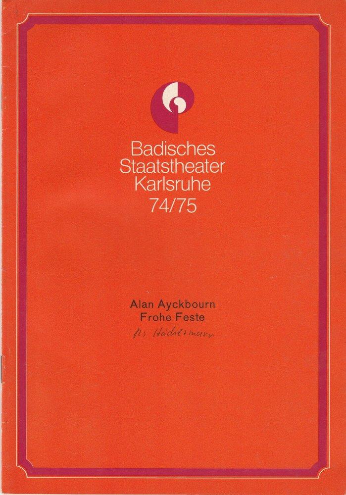 Badisches Staatstheater Karlsruhe, Hans-Georg Rudolph, Wilhelm Kappler, Otto König Programmheft FROHE FESTE. Komödie von Alan Ayckbourn Premiere 5. Oktober 1974 Spielzeit 1974 / 75 Heft 3 0
