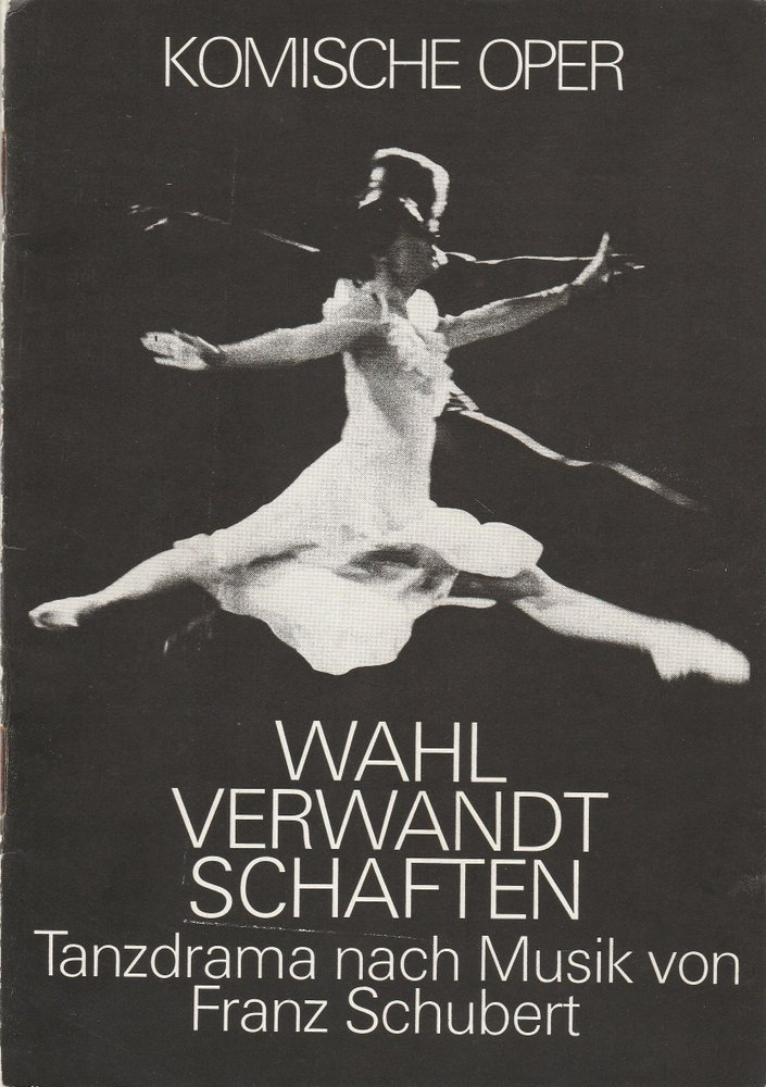 Komische Oper Berlin-Tanztheater, Bernd Köllinger, Hartmut Henning, Bernd Sefzik Programmheft Goethe / Franz Schubert WAHLVERWANDSCHAFTEN 2. Juni 1983 0
