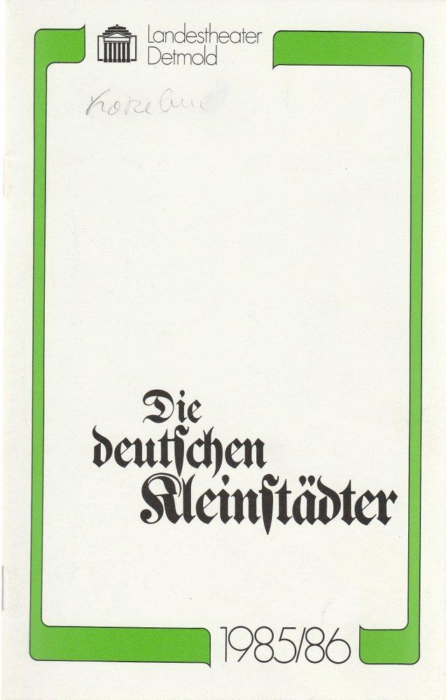 Landestheater Detmold, Gerd Nienstedt, Bruno Scharnberg Programmheft August von Kotzebue DIE DEUTSCHEN KLEINSTÄDTER Premiere 1. Februar 1986 Spielzeit 1985 / 86 Heft 12 0