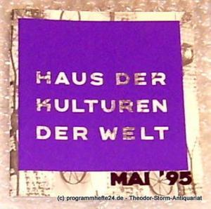 Haus der Kulturen der Welt Haus der Kulturen der Welt Programmheft Mai 95
