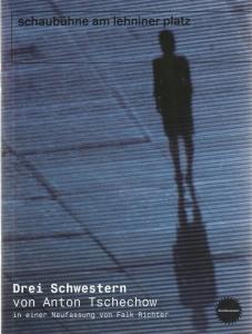 Schaubühne am Lehniner Platz, Jens Hillje, Heinrich Kreyenberg, Arno Declair ( Fotos ) Programmheft DREI SCHWESTERN von Anton Tschechow Premiere 1. November 2006 Spielzeit 2006 / 2007