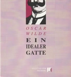 Stadttheater Freiberg, Rüdiger Bloch, Annelen Hasselwander, Wolfgang Hennig Programmheft Oscar Wilde EIN IDEALER GATTE Premiere 6. Juni 1992 Spielzeit 1991 / 92