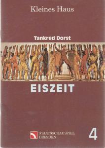 Staatsschauspiel Dresden, Dieter Görne, Heike Müller-merten Programmheft Tankred Dorst EISZEIT Premiere 15. April 1994 Spielzeit 1993 / 94 Heft 4