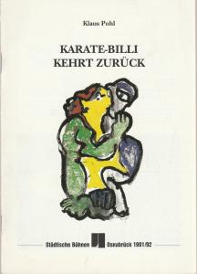 Städtische Bühnen Osnabrück, Norbert Kleine Borgmann, Peter Biermann Programmheft Klaus Pohl KARATE-BILLI KEHRT ZURÜCK Premiere 31. Januar 1992 Spielzeit 1991 / 92 Heft Nr. 7 Großes Haus
