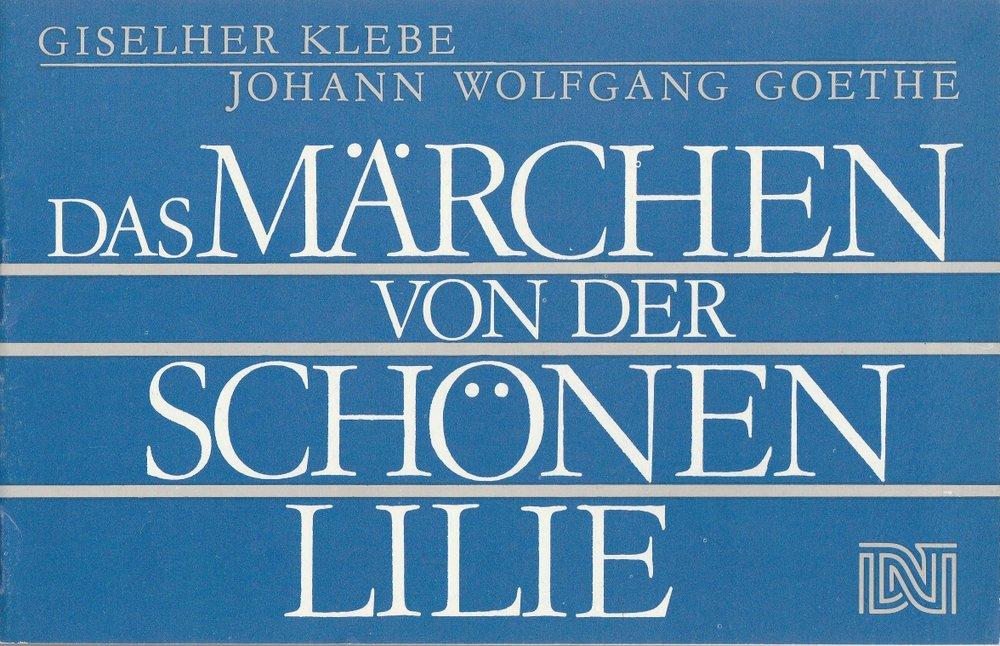 Deutsches Nationaltheater Weimar, Fritz Wendrich, Brita Schmallowsky, Hans-Jürgen Keßler Programmheft Giselher Klebe DAS MÄRCHEN VON DER SCHÖNEN LILIE Premiere 5. Mai 1988 Spielzeit 1987 / 88 Heft 12 0